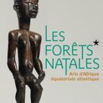LES FORÊTS NATALES, Arts de l'Afrique Équatoriale atlantique.